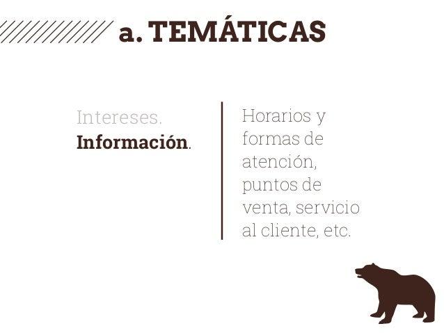 a. TEMÁTICAS Intereses. Información. Horarios y formas de atención, puntos de venta, servicio al cliente, etc.