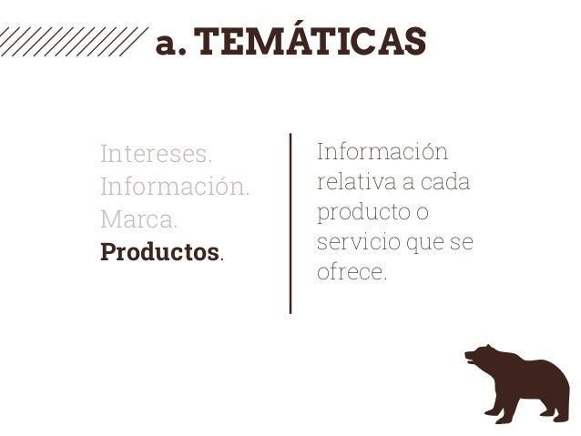a. TEMÁTICAS Intereses. Información. Marca. Productos. Información relativa a cada producto o servicio que se ofrece.