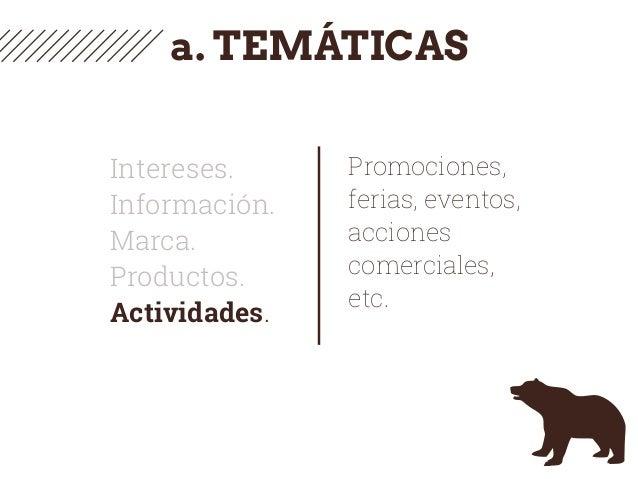 a. TEMÁTICAS Intereses. Información. Marca. Productos. Actividades. Promociones, ferias, eventos, acciones comerciales, et...