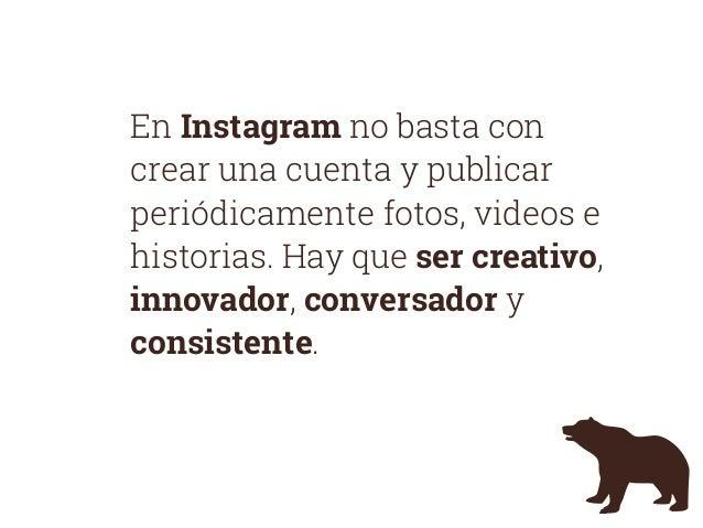 En Instagram no basta con crear una cuenta y publicar periódicamente fotos, videos e historias. Hay que ser creativo, inno...