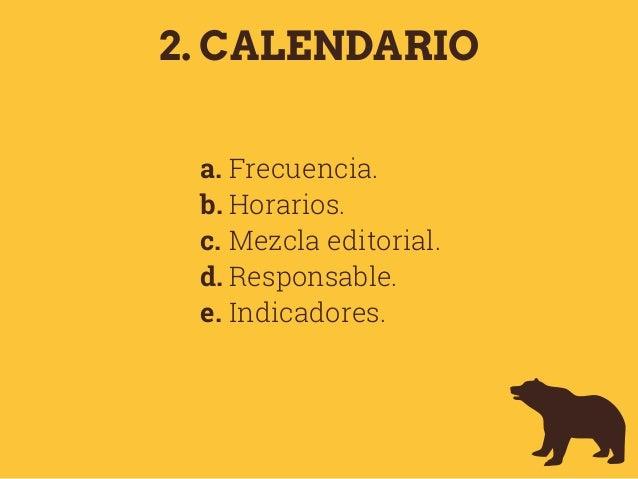 2. CALENDARIO a. Frecuencia. b. Horarios. c. Mezcla editorial. d. Responsable. e. Indicadores.