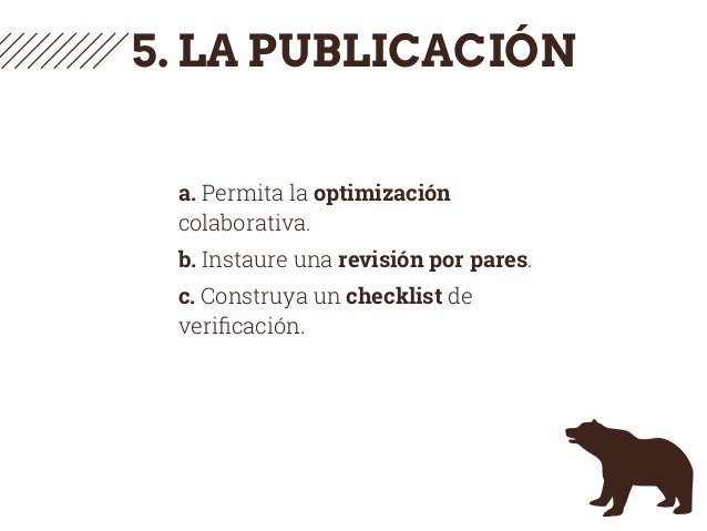 5. LA PUBLICACIÓN a. Permita la optimización colaborativa. b. Instaure una revisión por pares. c. Construya un checklist d...