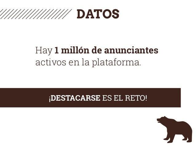 DATOS Hay 1 millón de anunciantes activos en la plataforma. ¡DESTACARSE ES EL RETO!