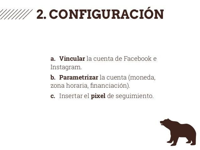 2. CONFIGURACIÓN a. Vincular la cuenta de Facebook e Instagram. b. Parametrizar la cuenta (moneda, zona horaria, financiaci...