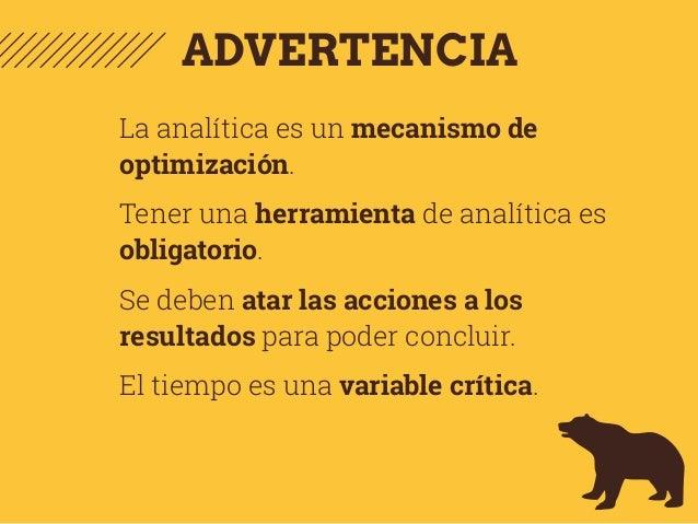 ADVERTENCIA La analítica es un mecanismo de optimización. Tener una herramienta de analítica es obligatorio. Se deben atar...