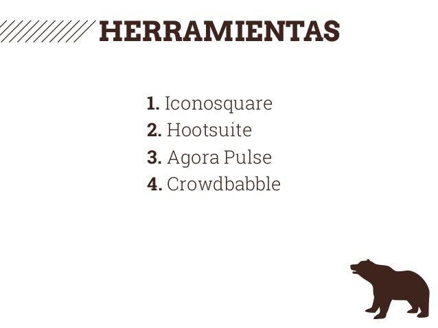 HERRAMIENTAS 1. Iconosquare 2. Hootsuite 3. Agora Pulse 4. Crowdbabble