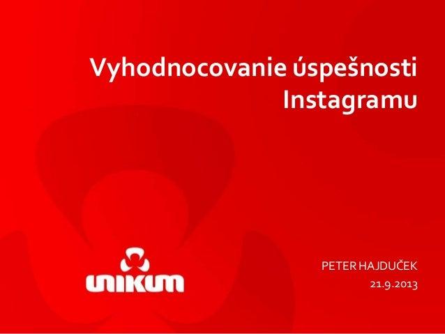 Vyhodnocovanie úspešnosti Instagramu PETER HAJDUČEK 21.9.2013