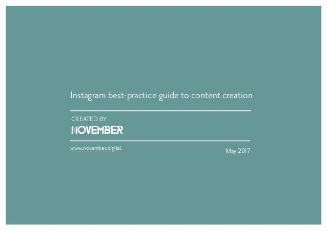 CREATED BY May 2017 Instagram best-practice guide to content creation www.november.digital