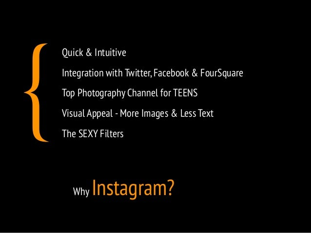 Quick & Intuitive  Integration with Twitter, Facebook & FourSquare  Top Photography Channel for TEENS  Visual Appeal - Mor...