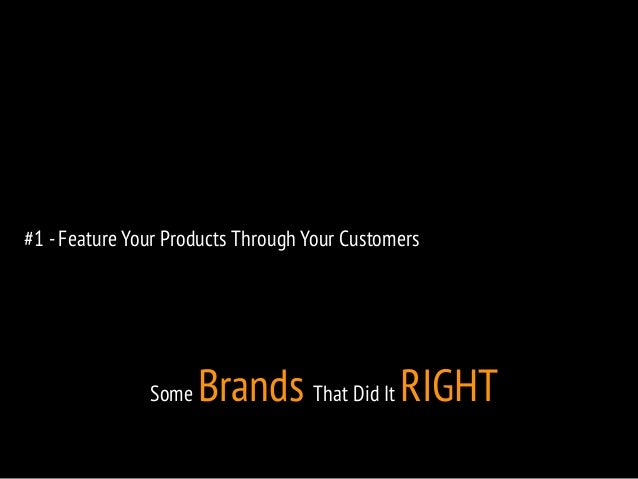 #1 - Feature Your Products Through Your Customers  Some Brands That Did It RIGHT
