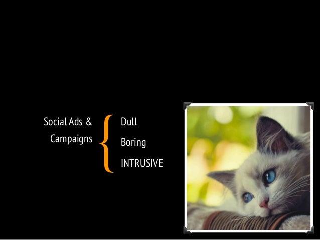 Social Ads &  Campaigns  Dull  Boring  INTRUSIVE {