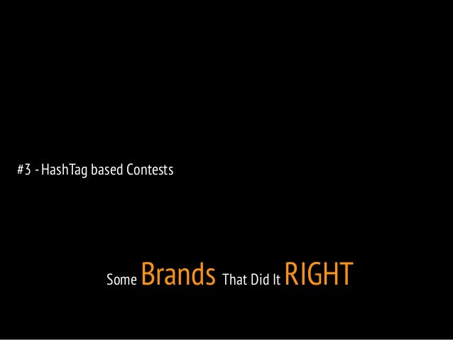 #3 - HashTag based Contests  Some Brands That Did It RIGHT