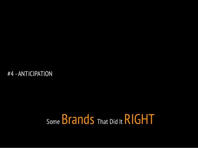 #4 - ANTICIPATION  Some Brands That Did It RIGHT