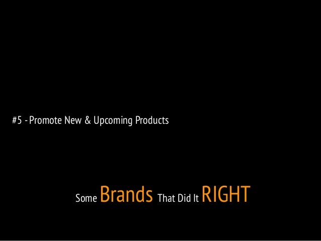 #5 - Promote New & Upcoming Products  Some Brands That Did It RIGHT