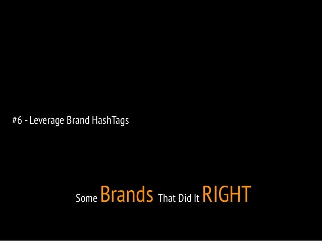 #6 - Leverage Brand HashTags  Some Brands That Did It RIGHT