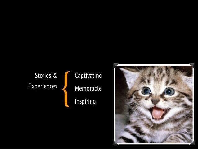 Stories &  Experiences  Captivating  Memorable  Inspiring {