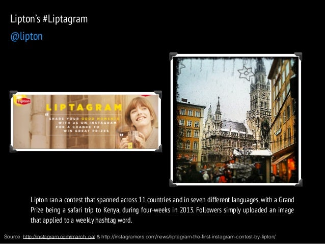 Lipton's #Liptagram  @lipton  Lipton ran a contest that spanned across 11 countries and in seven different languages, with...