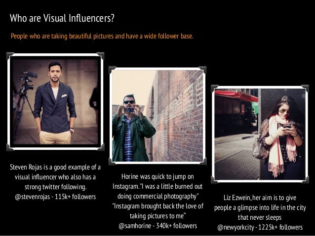 Who are Visual Influencers?  People who are taking beautiful pictures and have a wide follower base.  Steven Rojas is a go...