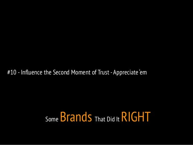 #10 - Influence the Second Moment of Trust - Appreciate 'em  Some Brands That Did It RIGHT
