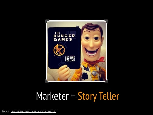 Marketer = Story Teller  Source: http://weheartit.com/entry/group/10647391