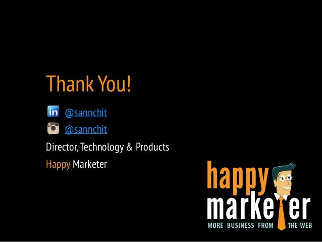 Thank You!  @sannchit  !  @sannchit  Director, Technology & Products  Happy Marketer