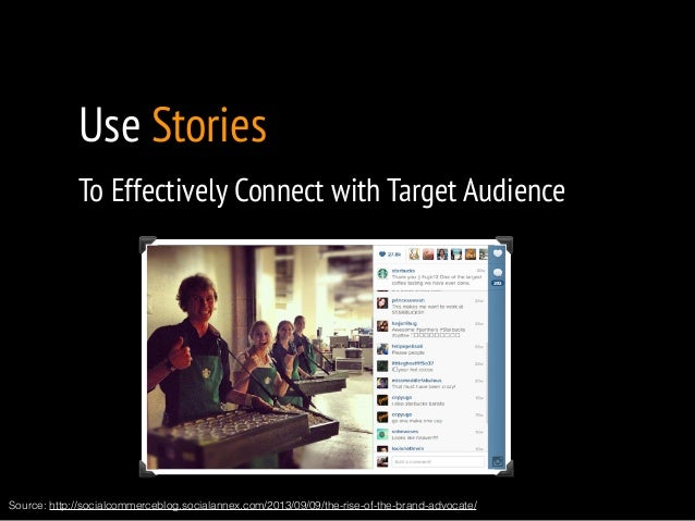 Use Stories  To Effectively Connect with Target Audience  !  Source: http://socialcommerceblog.socialannex.com/2013/09/09/...