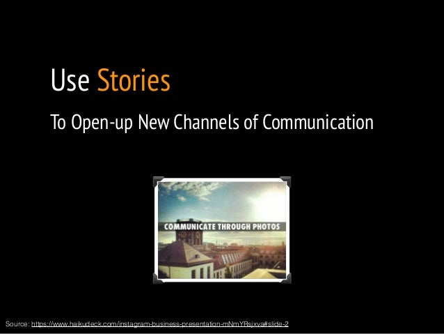 Use Stories  To Open-up New Channels of Communication  !  Source: https://www.haikudeck.com/instagram-business-presentatio...