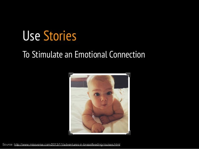 Use Stories  To Stimulate an Emotional Connection  !  Source: http://www.missverse.com/2013/11/adventures-in-breastfeeding...