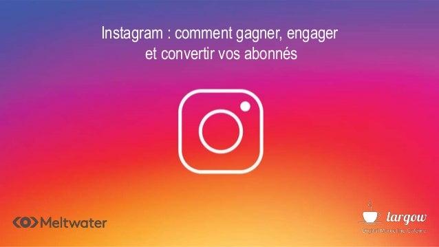 Instagram : comment gagner, engager et convertir vos abonnés