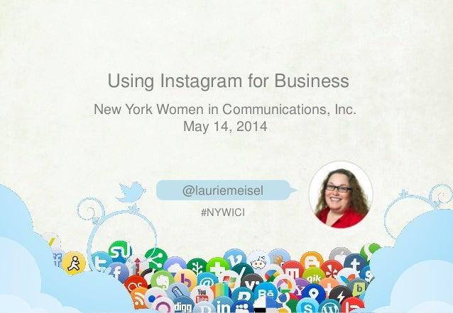 @lauriemeisel | linkedin.com/in/lauriemeisel | laurie@lauriemeisel.com Using Instagram for Business @lauriemeisel New York...