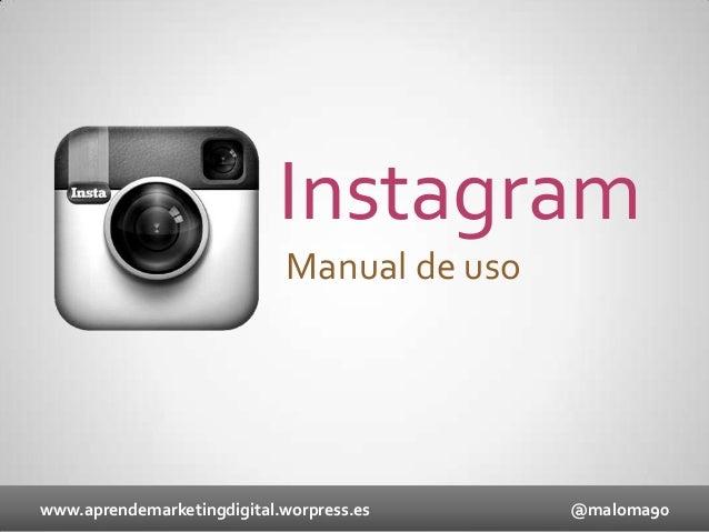Instagram Manual de uso  www.aprendemarketingdigital.worpress.es  @maloma90