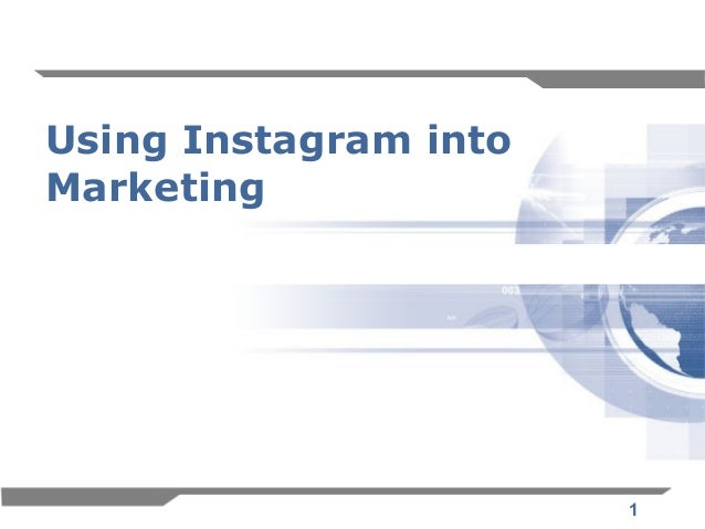 Using Instagram intoMarketing                       1