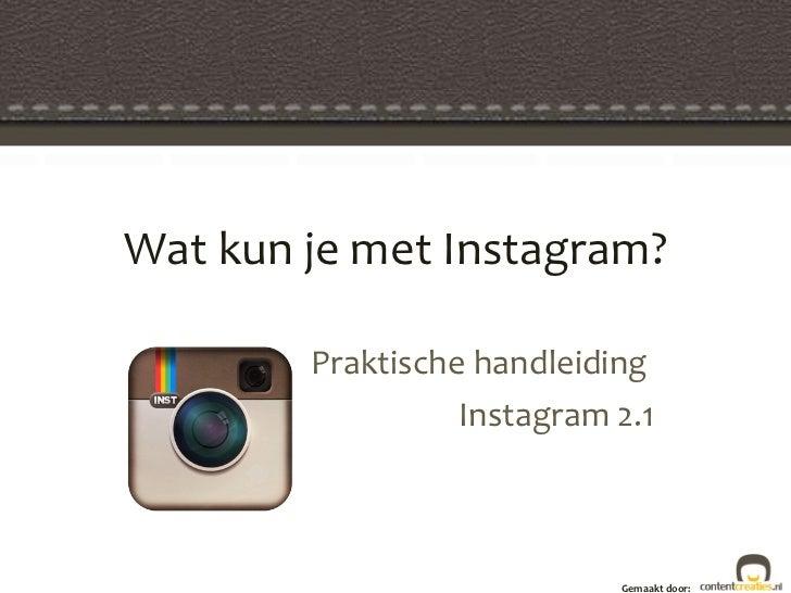 Wat kun je met Instagram? Praktische handleiding  Instagram 2.1 Gemaakt door: