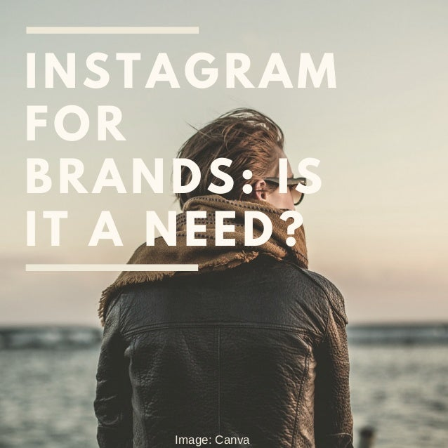 INSTAGRAM FOR BRANDS: IS IT A NEED? Image: Canva