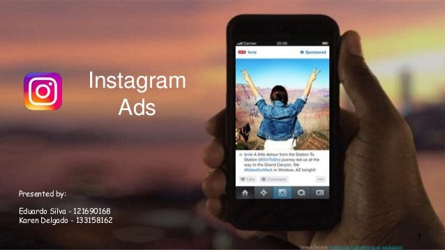 Instagram Ads Presented by: Eduardo Silva - 121690168 Karen Delgado - 133158162 1 Image Source: how-to-start-advertising-o...