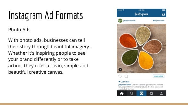 Instagram Ad Formats Photo Ads With photo ads, businesses can tell their story through beautiful imagery. Whether it's ins...
