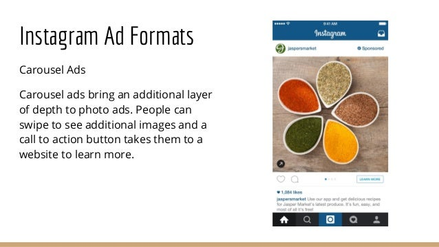 Instagram Ad Formats Carousel Ads Carousel ads bring an additional layer of depth to photo ads. People can swipe to see ad...