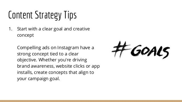 Content Strategy Tips 1. Start with a clear goal and creative concept Compelling ads on Instagram have a strong concept ti...
