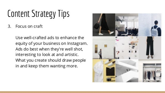 Content Strategy Tips 3. Focus on craft Use well-crafted ads to enhance the equity of your business on Instagram. Ads do b...
