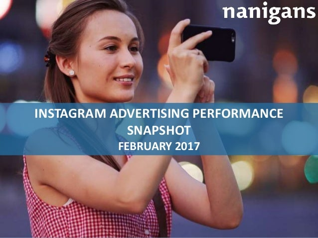 Advertising Automation Software INSTAGRAM ADVERTISING PERFORMANCE SNAPSHOT FEBRUARY 2017