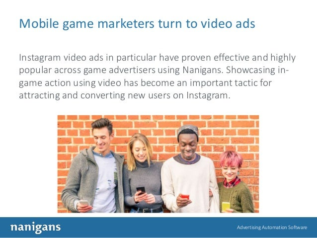 Advertising Automation Software Mobile game marketers turn to video ads Instagram video ads in particular have proven effe...