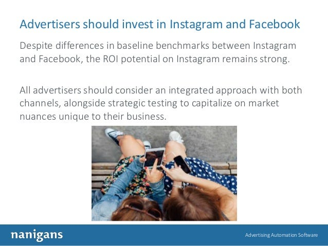 Advertising Automation Software Advertisers should invest in Instagram and Facebook Despite differences in baseline benchm...