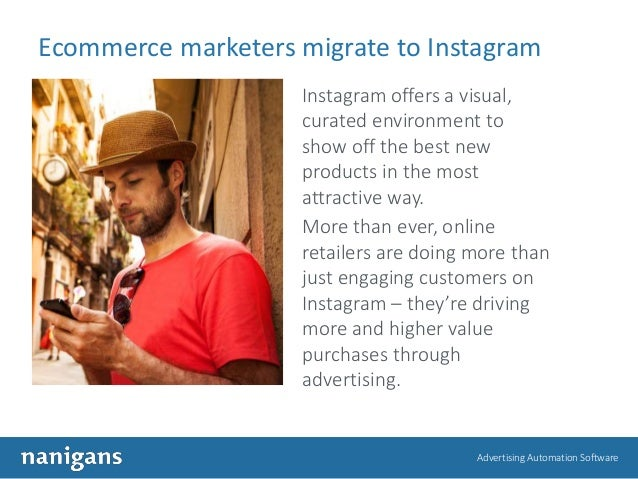 Advertising Automation Software Ecommerce marketers migrate to Instagram Instagram offers a visual, curated environment to...