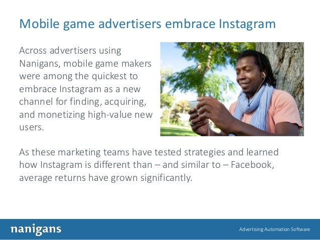 Advertising Automation Software Mobile game advertisers embrace Instagram Across advertisers using Nanigans, mobile game m...