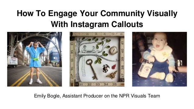 How To Engage Your Community Visually With Instagram Callouts Emily Bogle, Assistant Producer on the NPR Visuals Team
