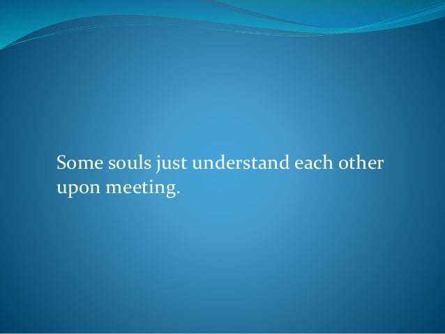 Some souls just understand each other upon meeting.