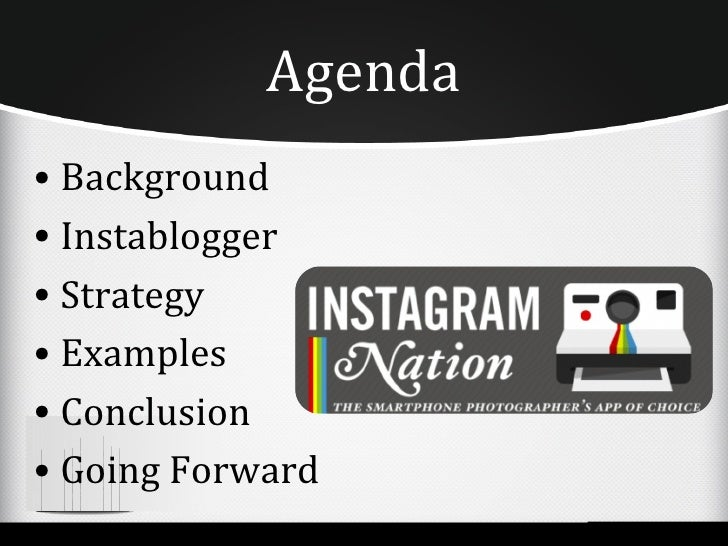 Agenda• Background• Instablogger• Strategy• Examples• Conclusion• Going Forward