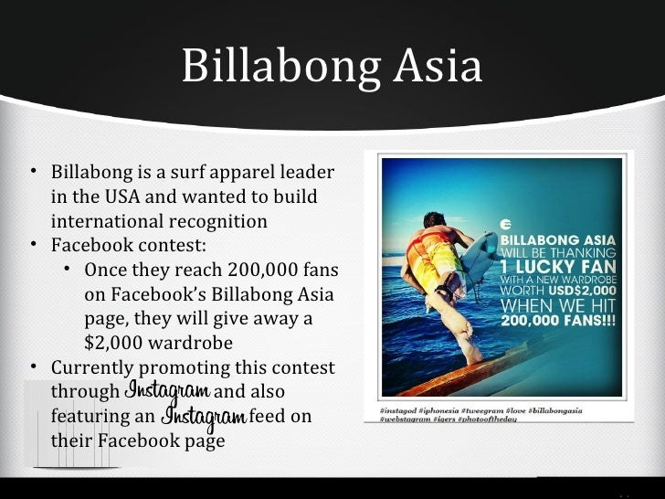 Billabong AsiaEnergizing:•Making it possible for customers to market to each other•Go to 'like' the Facebook page, buildin...