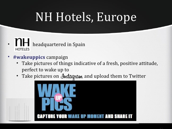 NH Hotels, Europe• Extremely successful: 600 photos within two weeks• NH Hotels embraced users by creating a temporary  di...