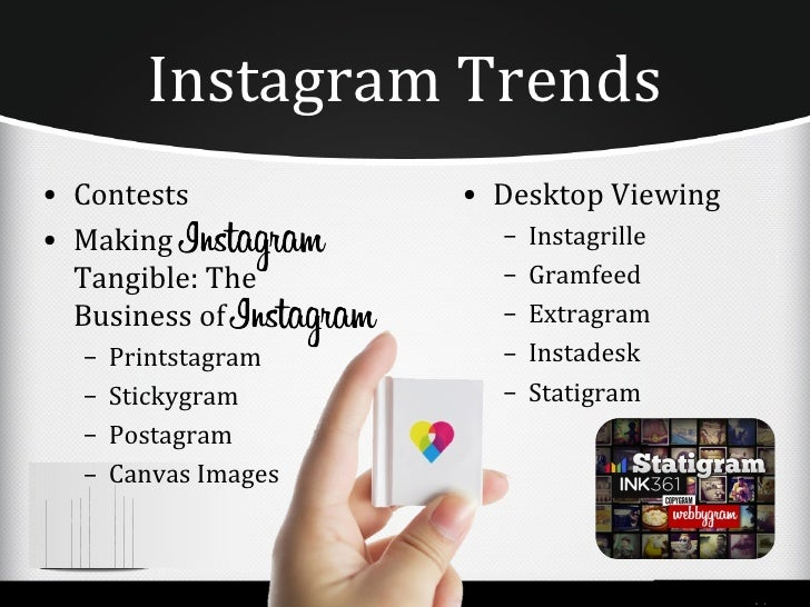 Instagram Trends• Contests            • Desktop Viewing• Making                –   Instagrille  Tangible: The         –   ...